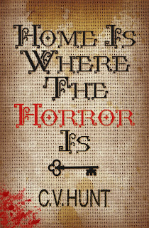 Home is Where the Horror Is C.V. Hunt